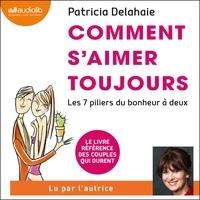 Patricia Delahaie - Comment s'aimer toujours - Les 7 piliers du bonheur à deux.