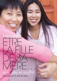 Patricia Delahaie - Etre la fille de sa mère... - Et ne plus souffrir.