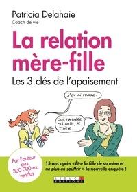 Patricia Delahaie - La relation mère-fille - Les trois clés de l'apaisement.