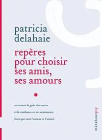 Patricia Delahaie - Repères pour choisir ses amis, ses amours.