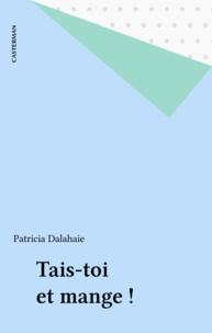 Patricia Delahaie - Tais-toi et mange !.