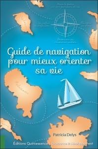 Patricia Delys - Guide de navigation pour mieux orienter sa vie.