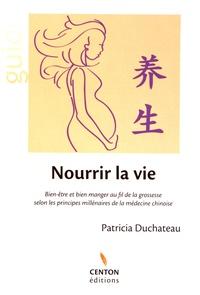 Patricia Duchateau - Nourrir la vie - Bien-être et bien manger au fil de la grossesse selon les principes millénaires de la médecine chinoise.