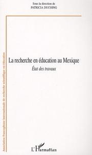 Patricia Ducoing - La recherche en éducation au Mexique - Etats des travaux.