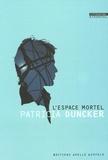 Patricia Duncker - L'espace mortel.