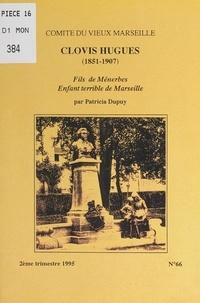 Patricia Dupuy - Clovis Hugues (1851-1907) - Fils de Ménerbes, enfant terrible de Marseille.