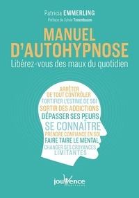 Patricia Emmerling - Manuel d'autohypnose - Libérez-vous des maux du quotidien.