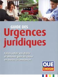 Patricia Erb et Laurence Godec - Guide des urgences juridiques - Faites valoir vos droits et obtenez gain de cause en toutes circonstances.