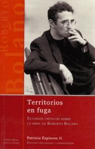 Patricia Espinosa H - Territorios en fuga - Estudios criticos sobre la obra de Roberto Bolaño.
