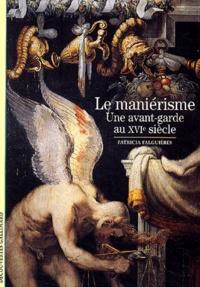 Patricia Falguières - Le maniérisme - Une avant-garde au XVIe siècle.