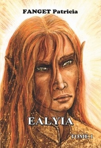 Patricia Fanget - Ealyia Tome 1 : .