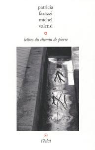 Patricia Farazzi et Michel Valensi - Lettres du chemin de pierre.
