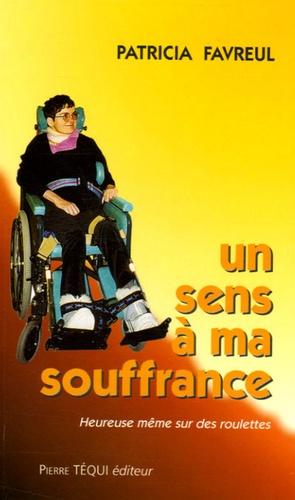 Patricia Favreul - Un sens à ma souffrance.