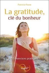 Patricia Fosse - La gratitude, clé du bonheur - 125 exercices pratiques.