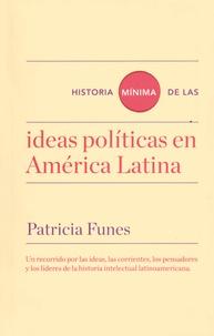 Patricia Funes - Historia minima de las ideas politicas en América Latina.