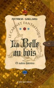 Patricia Gaillard - La Belle au bois et autres histoires.
