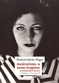 Patricia Galvao - Matérialisme & zones érogènes - Autobiographie précoce.