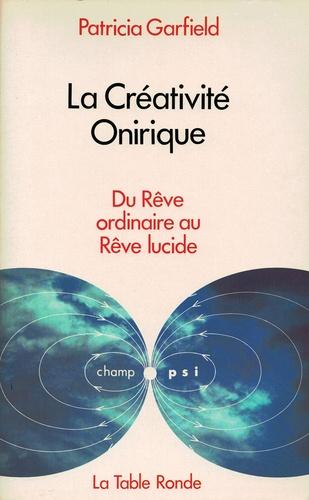 Patricia Garfield - La créativité onirique - Du rêve ordinaire au rêve lucide.