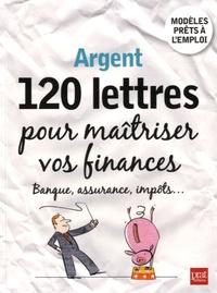 Patricia Gendrey - Argent, 120 lettres pour maîtriser vos finances - Banque, assurance, impôts....