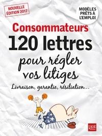 Patricia Gendrey et Agnès Chambraud - Consommateurs - 120 lettres pour régler vos litiges.