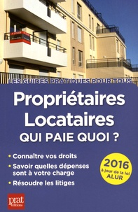 Patricia Gendrey - Propriétaires, locataires 2016 - Qui paie quoi ?.