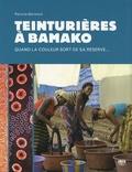 Patricia Gérimont - Teinturières à Bamako - Quand la couleur sort de sa réserve....