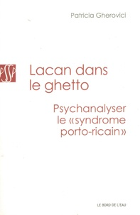 "Patricia Gherovici - Lacan dans le ghetto : psychanalyser le ""syndrome portoricain""."