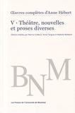Patricia Godbout et Annie Tanguay - Oeuvres complètes - Volume 5, Théâtre, nouvelles et proses diverses.