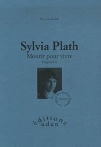 Patricia Godi - Sylvia Plath - Mourir pour vivre.