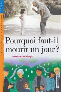 Patricia Goralezyk - Pourquoi faut-il mourir un jour ?.
