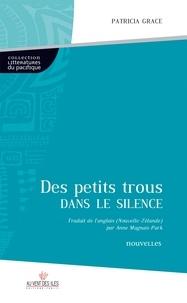 Patricia Grace - Des petits trous dans le silence.