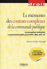 Patricia Grelier Wyckoff - Le mémento des contrats complexes de la commande publique - La conception-réalisation ; Le partenariat public privé (PPP) : BEA, AOT, CP.