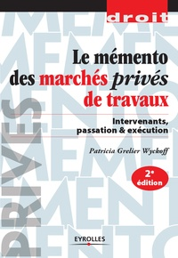 Patricia Grelier Wyckoff - Mémento des marchés privés de travaux - Intervenants, passation & exécution.