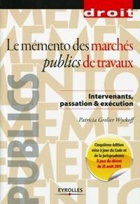 Patricia Grelier Wyckoff - Mémento des marchés publics de travaux.