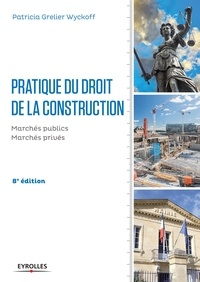 Patricia Grelier Wyckoff - Pratique du droit de la construction - Marchés publics et privés.