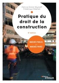 Patricia Grelier Wyckoff et Frédérique Stéphan - Pratique du droit de la construction - Marchés publics et privés.