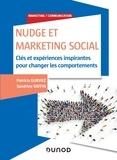 Patricia Gurviez et Sandrine Raffin - Nudge et marketing social - Clés et expériences inspirantes pour changer les comportements.