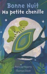 Patricia Hegarty et Thomas Elliott - Bonne nuit ma petite chenille.