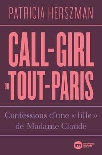"""Patricia Herszman - Call-girl du Tout-Paris - Confessions d'une """"fille"""", de Madame Claude."""