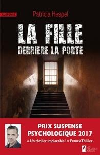 Patricia Hespel - La fille derrière la porte. Gagnant du prix Franck Thilliez du suspense psychologique.