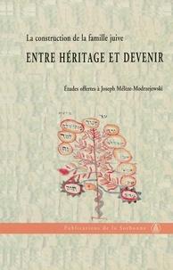 Patricia Hidiroglou - Entre héritage et devenir - La construction de la famille juive.