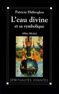 Patricia Hidiroglou - L'Eau divine et sa symbolique - Essais d'anthropologie religieuse.