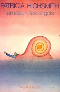Patricia Highsmith - L'amateur d'escargots.