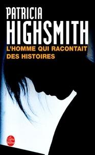 Patricia Highsmith - L'homme qui racontait des histoires.