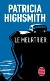 Patricia Highsmith - Le meurtrier.
