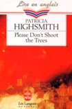 Patricia Highsmith - Please don't shoot the trees - And other short stories.