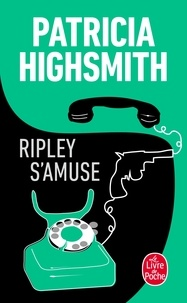 Patricia Highsmith - Ripley s'amuse.