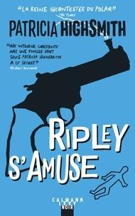 Patricia Highsmith - Ripley s'amuse.