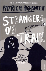 Patricia Highsmith - Strangers on a Train.