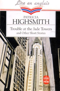 Patricia Highsmith - Trouble at the jade tower - And other short stories.